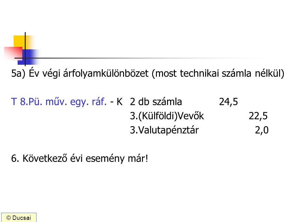 5a) Év végi árfolyamkülönbözet (most technikai számla nélkül)