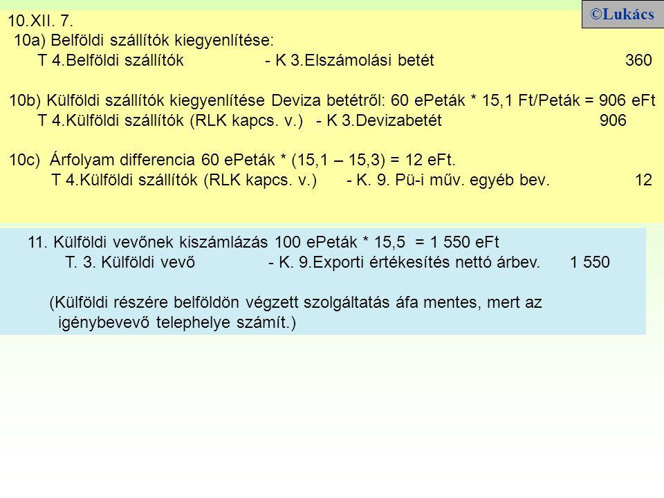 ©Lukács XII. 7. 10a) Belföldi szállítók kiegyenlítése: T 4.Belföldi szállítók - K 3.Elszámolási betét 360.