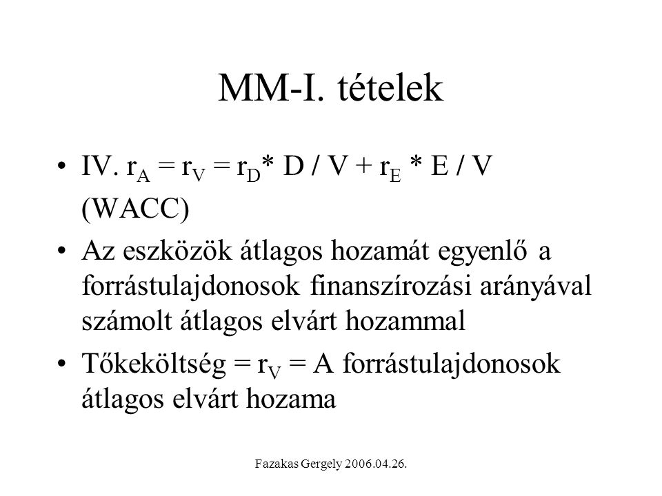 MM-I. tételek IV. rA = rV = rD* D / V + rE * E / V (WACC)