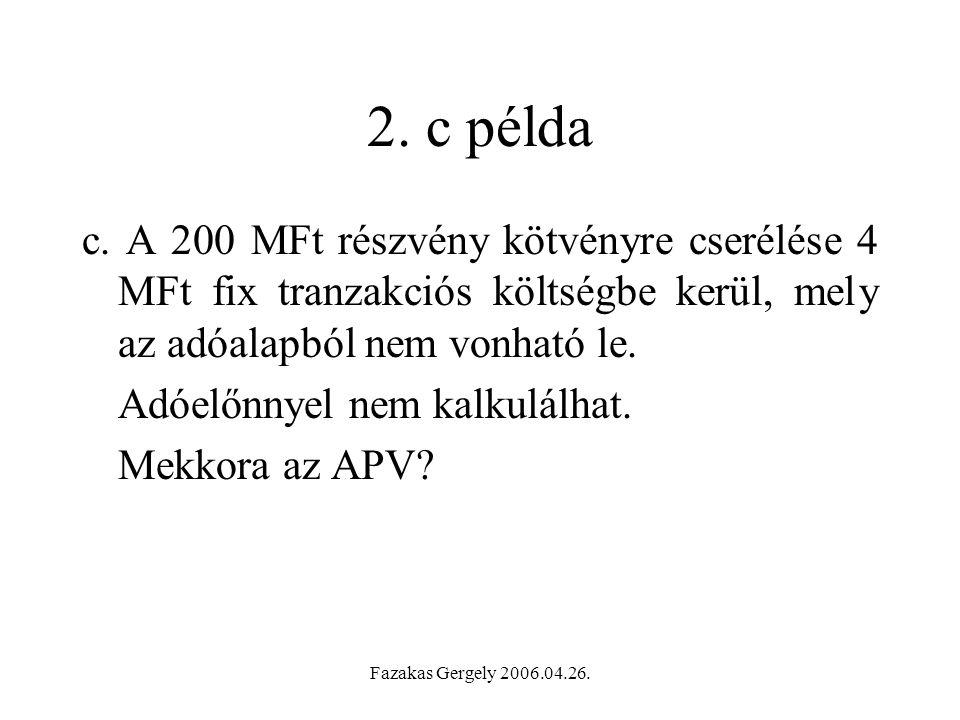 2. c példa c. A 200 MFt részvény kötvényre cserélése 4 MFt fix tranzakciós költségbe kerül, mely az adóalapból nem vonható le.