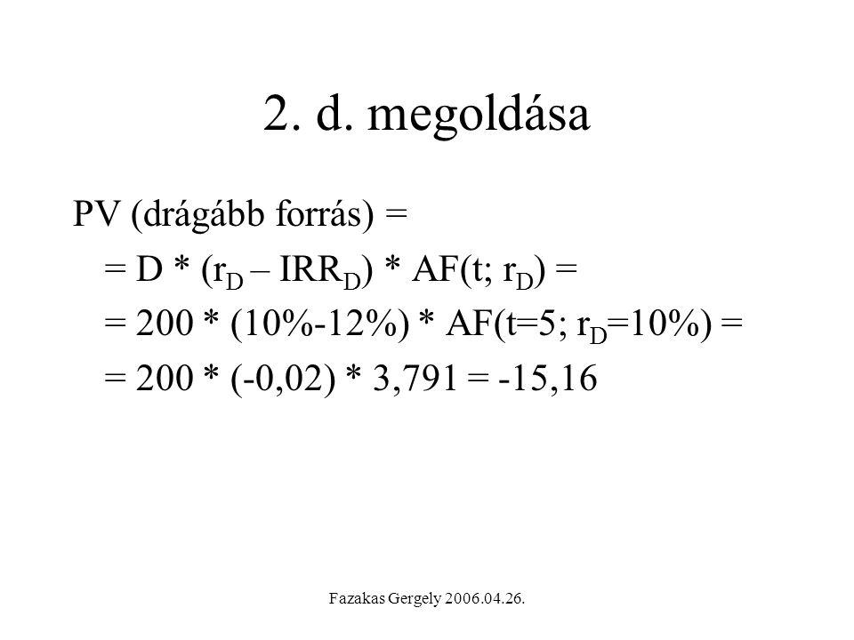 2. d. megoldása PV (drágább forrás) = = D * (rD – IRRD) * AF(t; rD) =