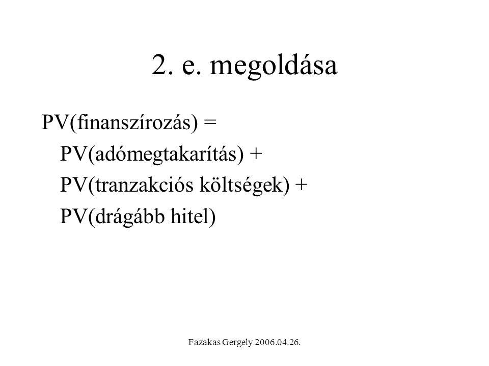 2. e. megoldása PV(finanszírozás) = PV(adómegtakarítás) +