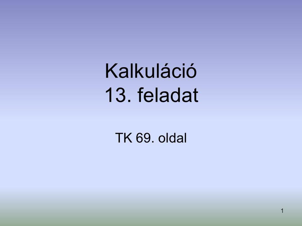 Kalkuláció 13. feladat TK 69. oldal