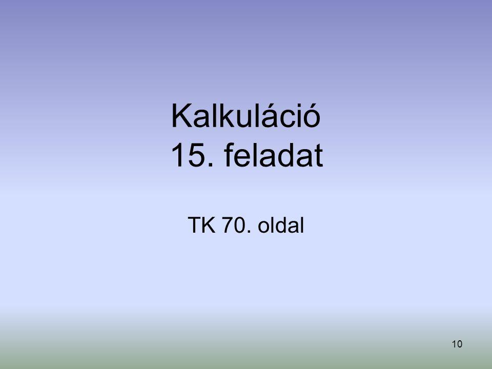 Kalkuláció 15. feladat TK 70. oldal