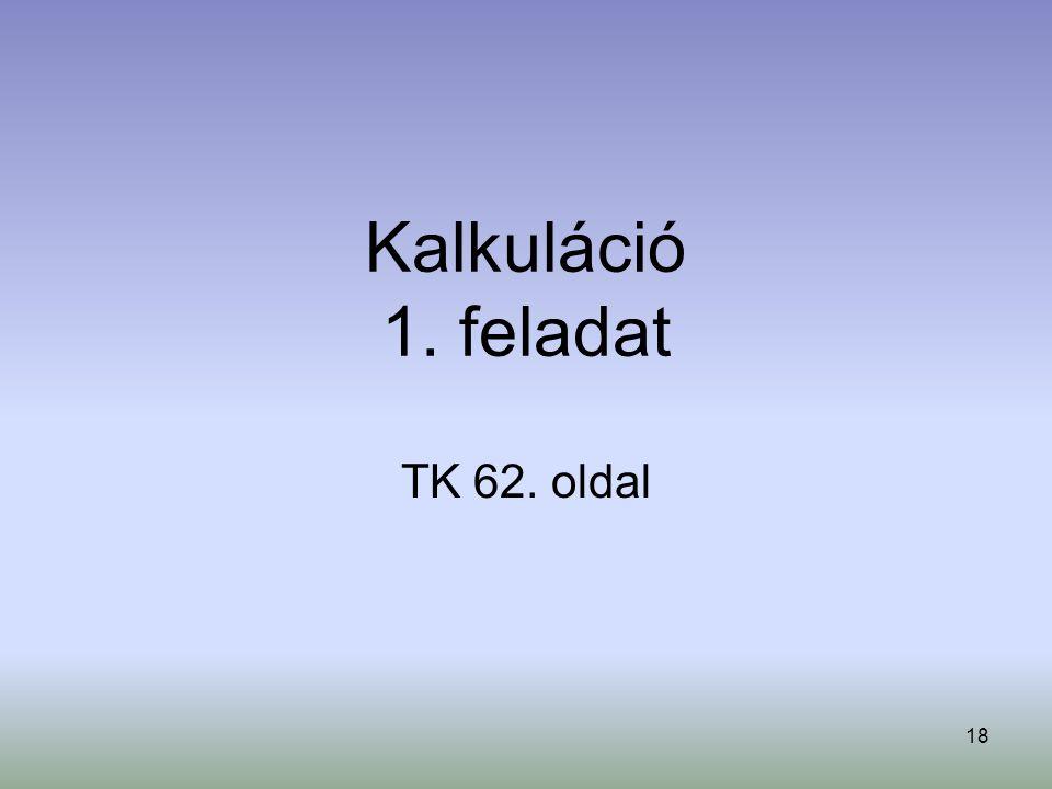 Kalkuláció 1. feladat TK 62. oldal