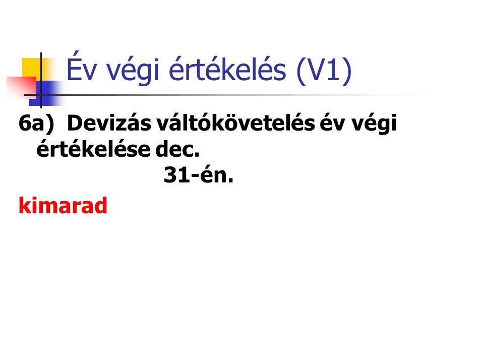 Év végi értékelés (V1) 6a) Devizás váltókövetelés év végi értékelése dec. 31-én. kimarad