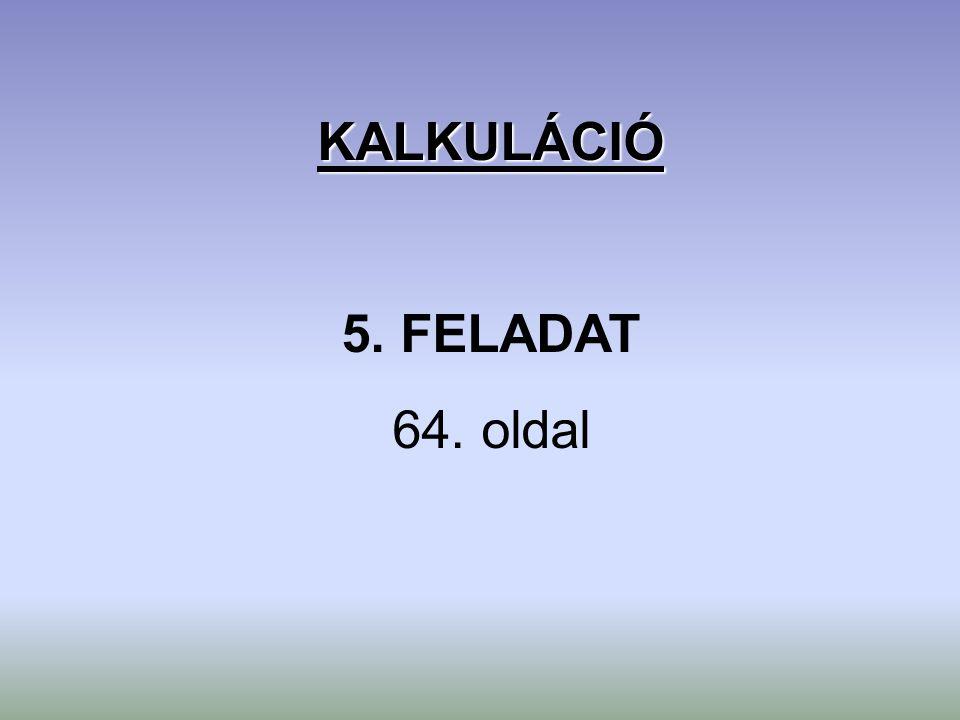 KALKULÁCIÓ 5. FELADAT 64. oldal