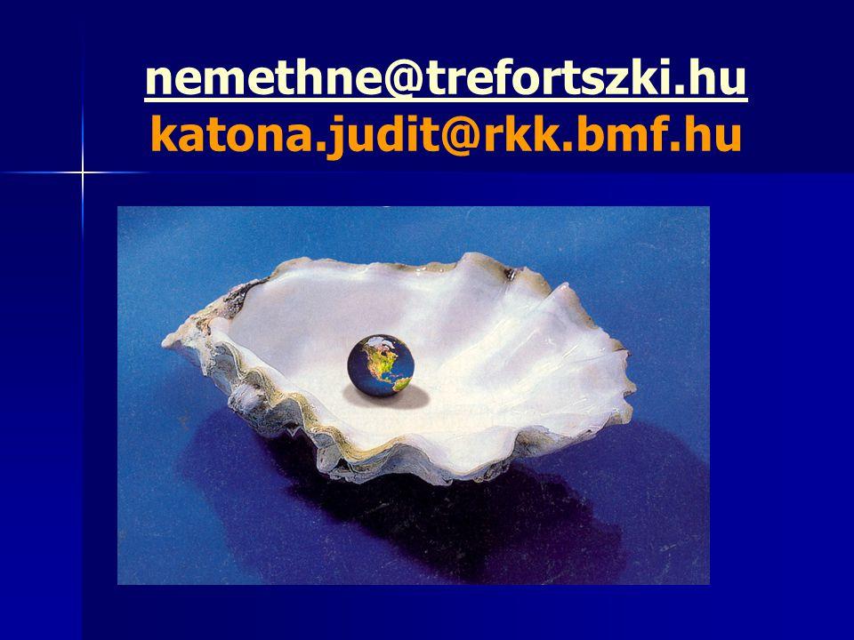 nemethne@trefortszki.hu katona.judit@rkk.bmf.hu