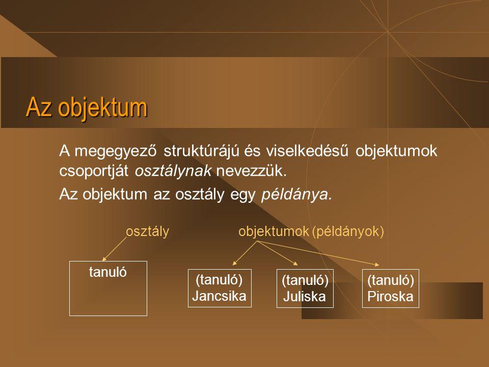 Az objektum A megegyező struktúrájú és viselkedésű objektumok csoportját osztálynak nevezzük. Az objektum az osztály egy példánya.