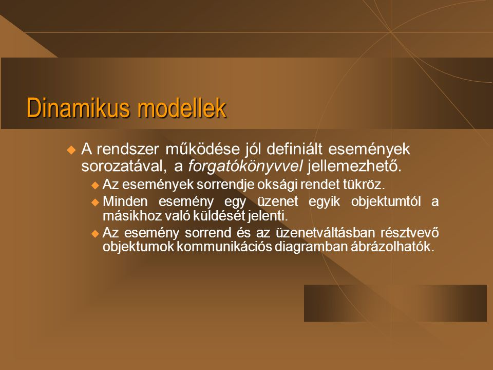 Dinamikus modellek A rendszer működése jól definiált események sorozatával, a forgatókönyvvel jellemezhető.