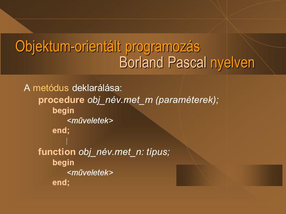Objektum-orientált programozás Borland Pascal nyelven