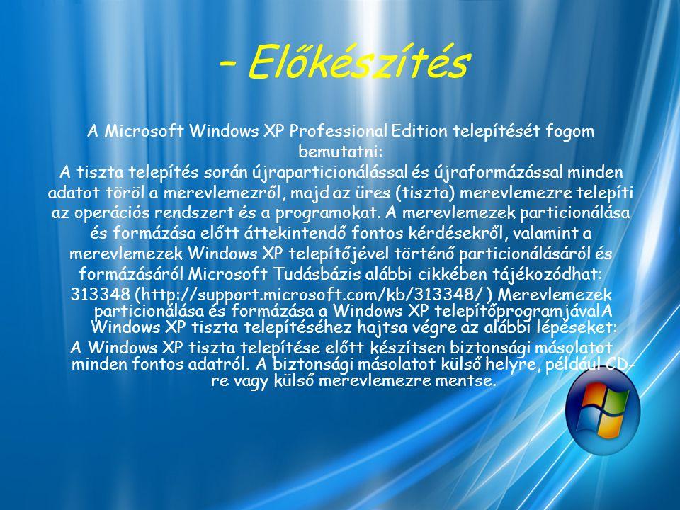 – Előkészítés A Microsoft Windows XP Professional Edition telepítését fogom. bemutatni: