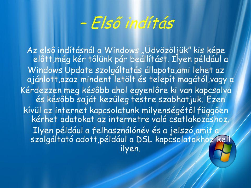 """– Első indítás Az első indításnál a Windows """"Üdvözöljük kis képe előtt,még kér tőlünk pár beállítást. Ilyen például a."""