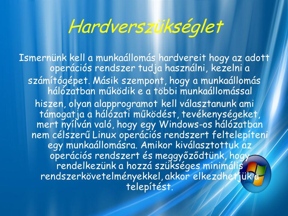 Hardverszükséglet Ismernünk kell a munkaállomás hardvereit hogy az adott operációs rendszer tudja használni, kezelni a.