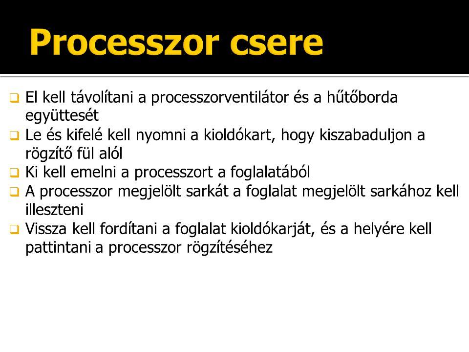 Processzor csere El kell távolítani a processzorventilátor és a hűtőborda együttesét.