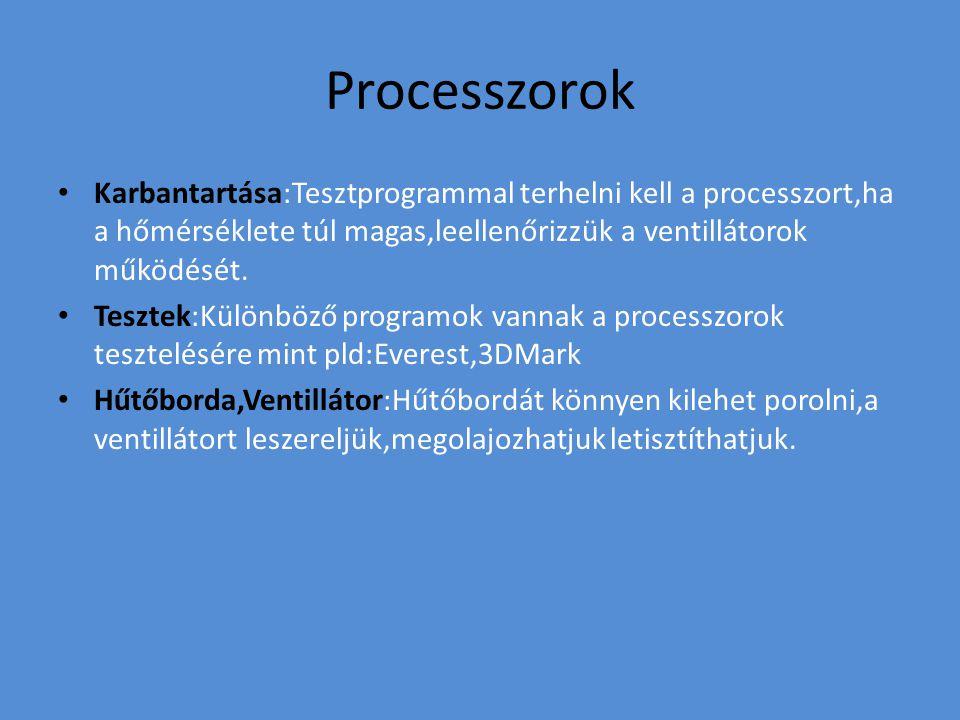 Processzorok Karbantartása:Tesztprogrammal terhelni kell a processzort,ha a hőmérséklete túl magas,leellenőrizzük a ventillátorok működését.