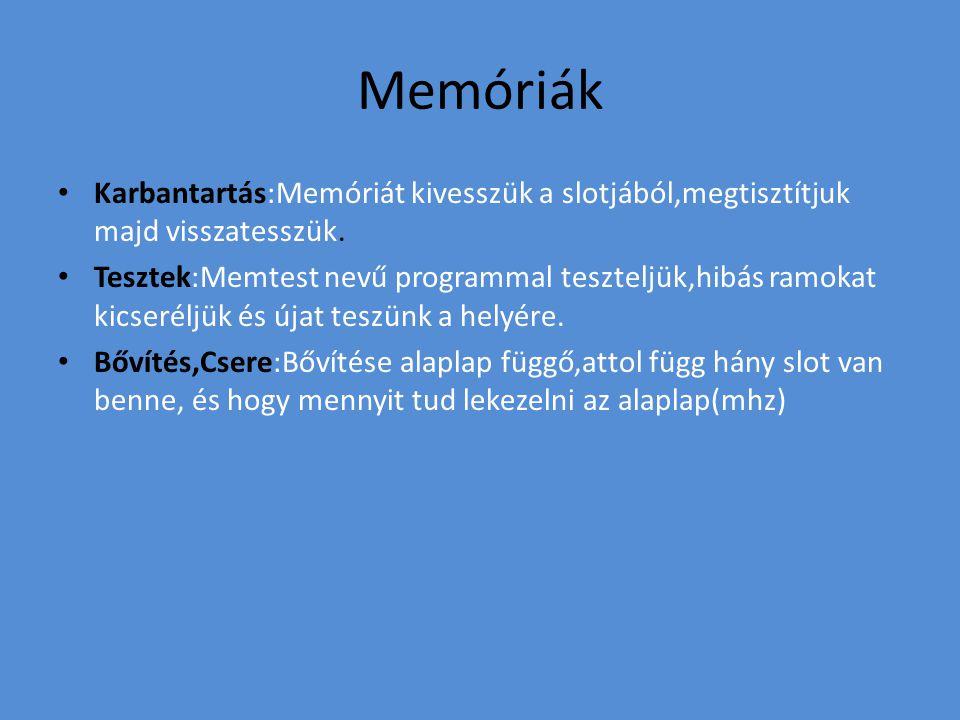 Memóriák Karbantartás:Memóriát kivesszük a slotjából,megtisztítjuk majd visszatesszük.