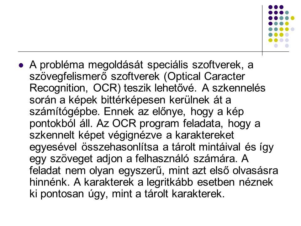 A probléma megoldását speciális szoftverek, a szövegfelismerő szoftverek (Optical Caracter Recognition, OCR) teszik lehetővé.