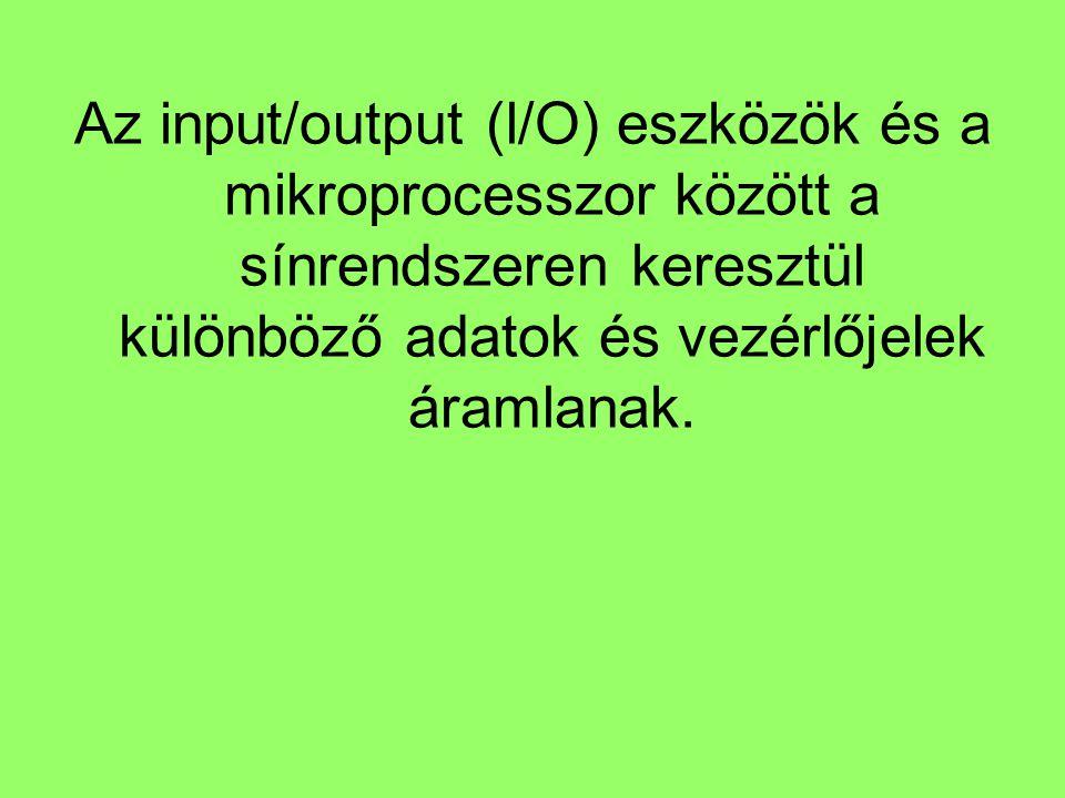 Az input/output (l/O) eszközök és a mikroprocesszor között a sínrendszeren keresztül különböző adatok és vezérlőjelek áramlanak.