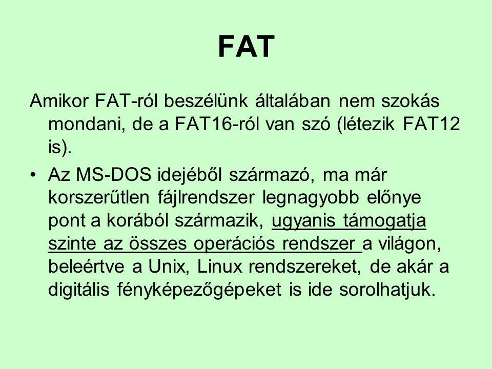 FAT Amikor FAT-ról beszélünk általában nem szokás mondani, de a FAT16-ról van szó (létezik FAT12 is).