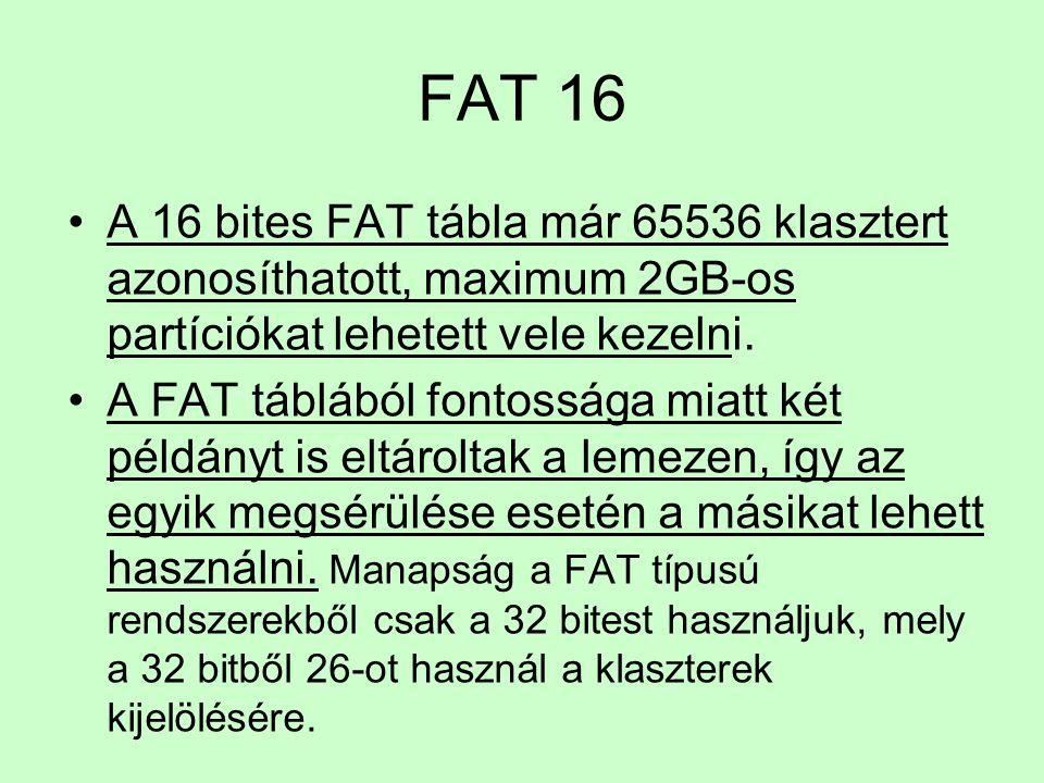 FAT 16 A 16 bites FAT tábla már 65536 klasztert azonosíthatott, maximum 2GB-os partíciókat lehetett vele kezelni.