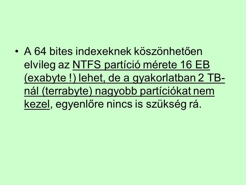 A 64 bites indexeknek köszönhetően elvileg az NTFS partíció mérete 16 EB (exabyte !) lehet, de a gyakorlatban 2 TB-nál (terrabyte) nagyobb partíciókat nem kezel, egyenlőre nincs is szükség rá.
