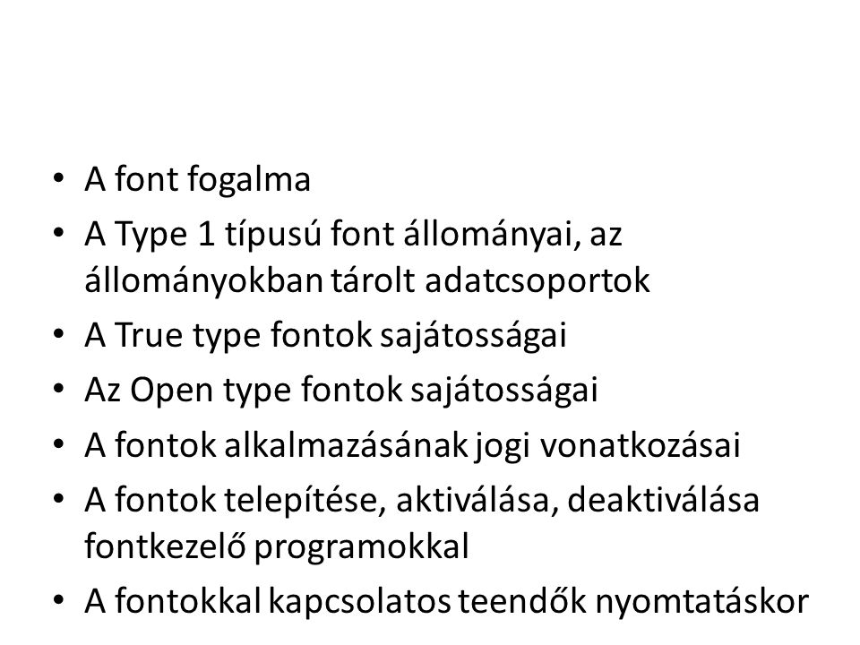 A font fogalma A Type 1 típusú font állományai, az állományokban tárolt adatcsoportok. A True type fontok sajátosságai.