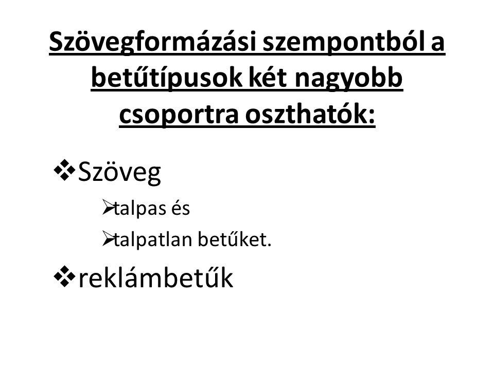 Szövegformázási szempontból a betűtípusok két nagyobb csoportra oszthatók: