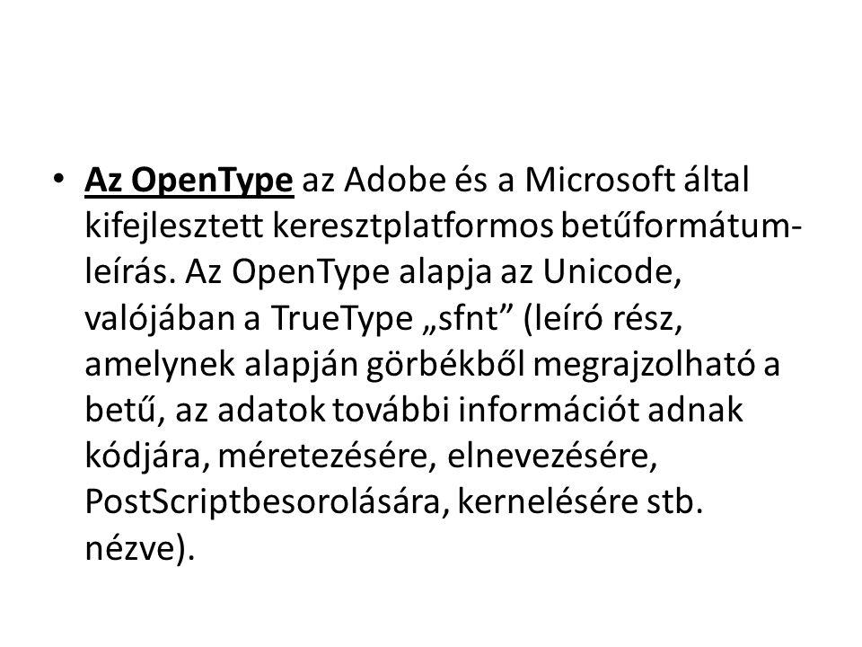 Az OpenType az Adobe és a Microsoft által kifejlesztett keresztplatformos betűformátum-leírás.