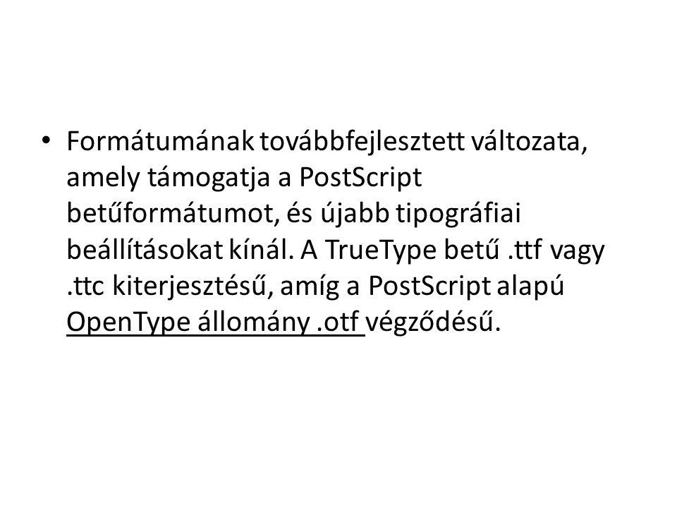 Formátumának továbbfejlesztett változata, amely támogatja a PostScript betűformátumot, és újabb tipográfiai beállításokat kínál.