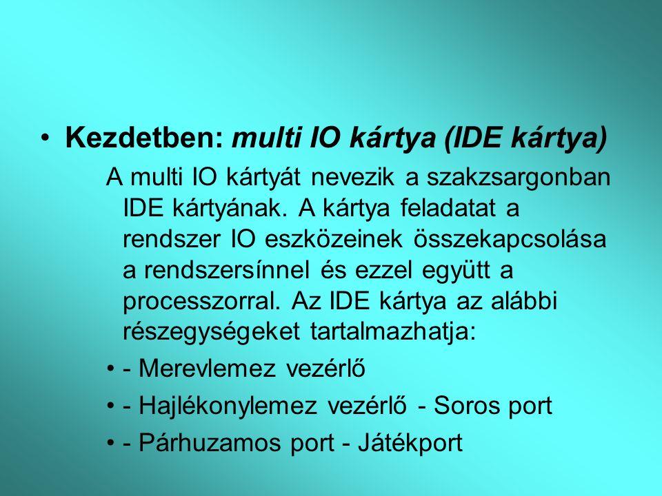 Kezdetben: multi IO kártya (IDE kártya)