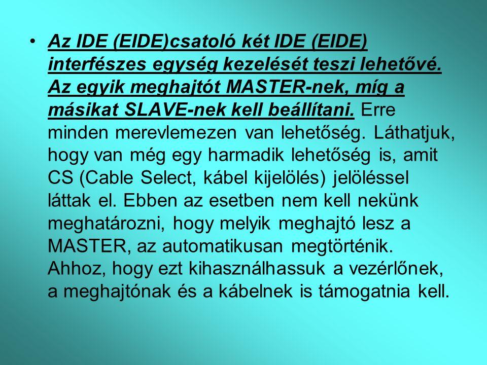 Az IDE (EIDE)csatoló két IDE (EIDE) interfészes egység kezelését teszi lehetővé.