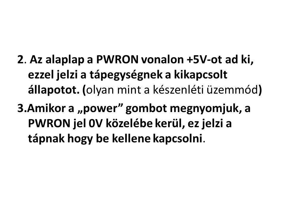 2. Az alaplap a PWRON vonalon +5V-ot ad ki, ezzel jelzi a tápegységnek a kikapcsolt állapotot. (olyan mint a készenléti üzemmód)