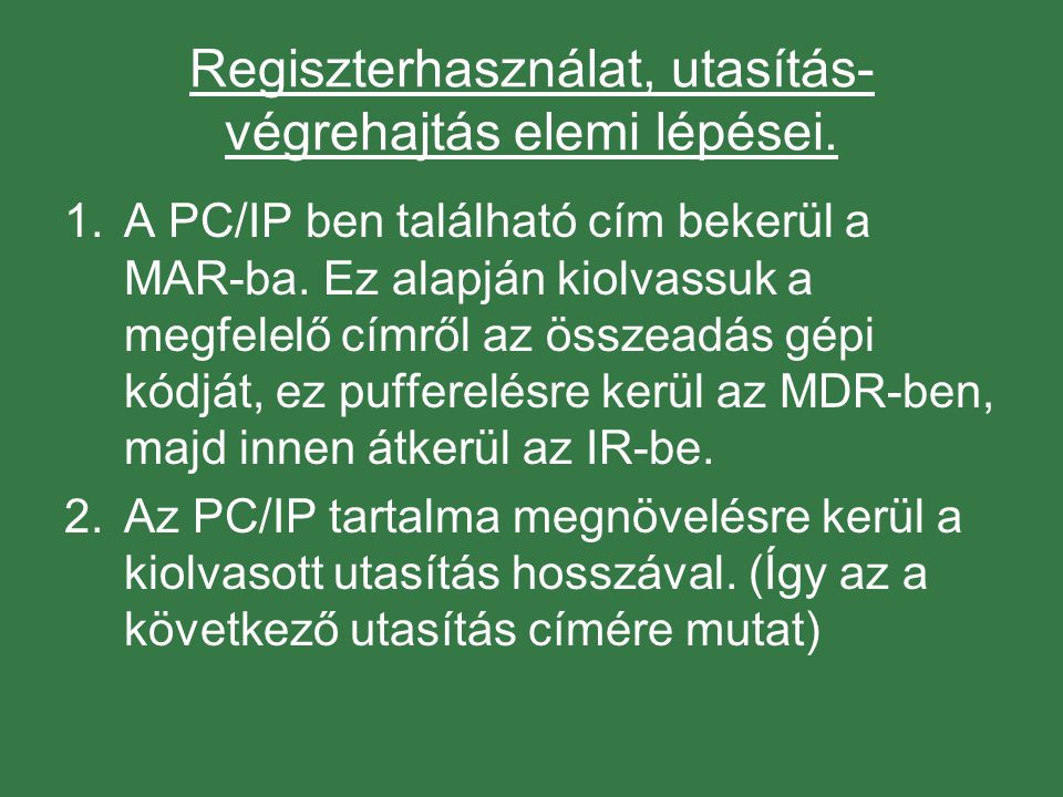Regiszterhasználat, utasítás-végrehajtás elemi lépései.