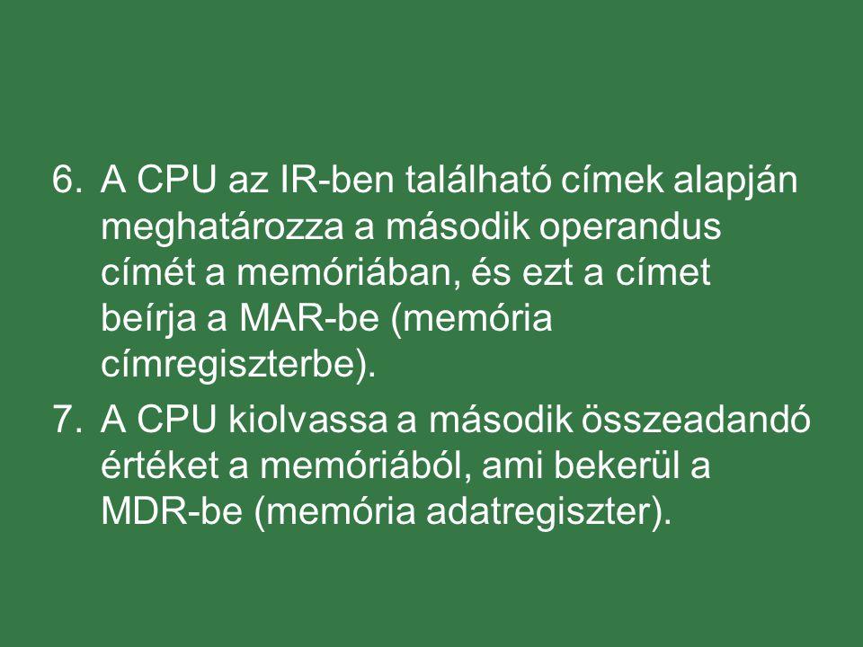 A CPU az IR-ben található címek alapján meghatározza a második operandus címét a memóriában, és ezt a címet beírja a MAR-be (memória címregiszterbe).