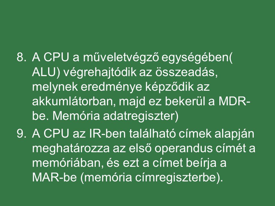 A CPU a műveletvégző egységében( ALU) végrehajtódik az összeadás, melynek eredménye képződik az akkumlátorban, majd ez bekerül a MDR-be. Memória adatregiszter)