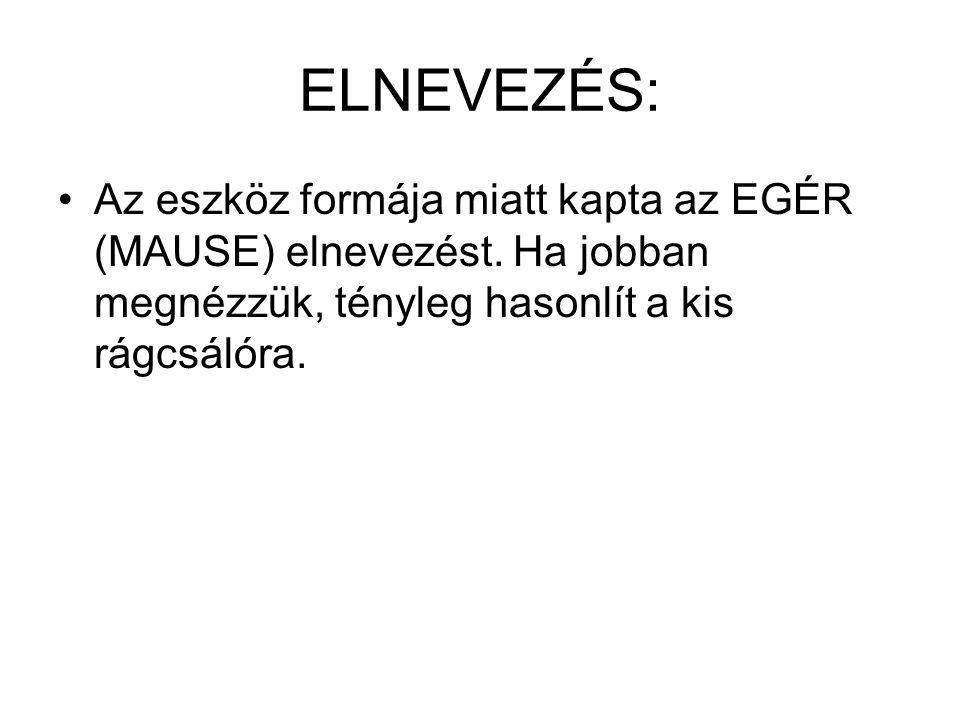 ELNEVEZÉS: Az eszköz formája miatt kapta az EGÉR (MAUSE) elnevezést.