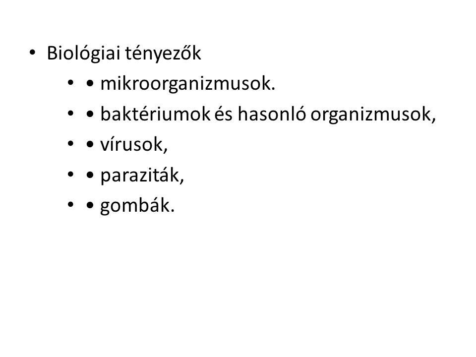 Biológiai tényezők • mikroorganizmusok. • baktériumok és hasonló organizmusok, • vírusok, • paraziták,
