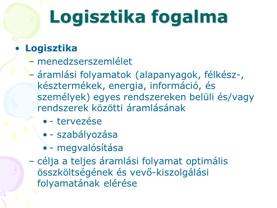 Logisztika fogalma Logisztika menedzserszemlélet
