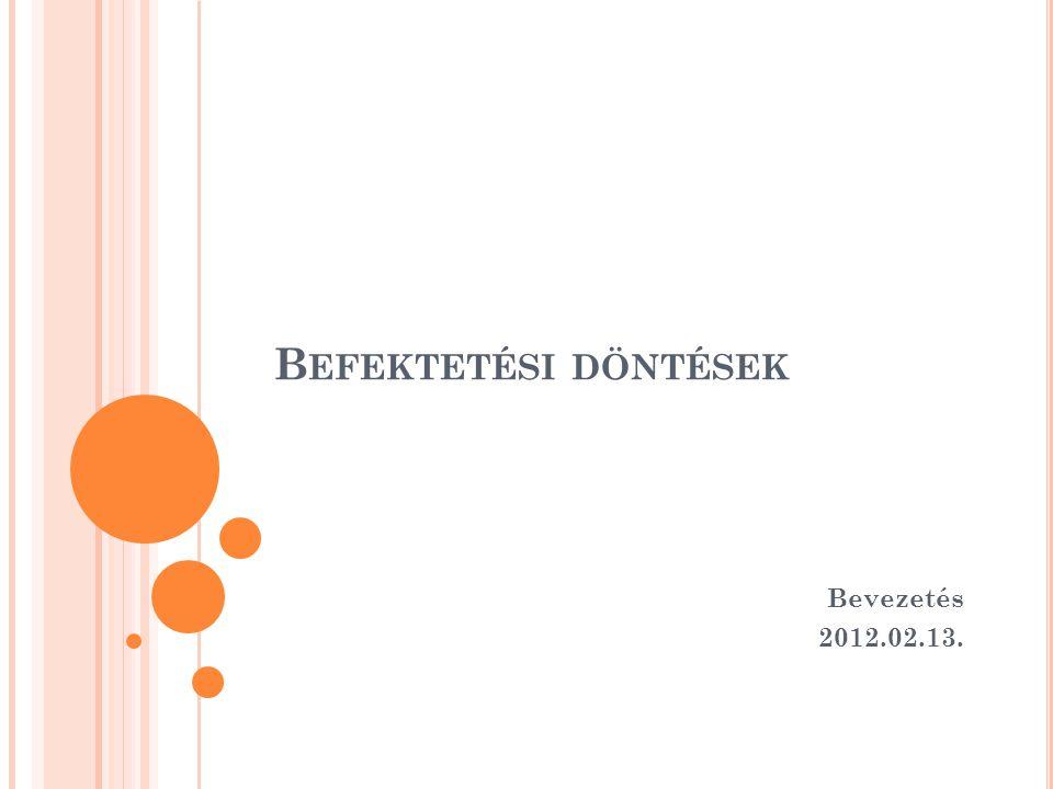 Befektetési döntések Bevezetés 2012.02.13.