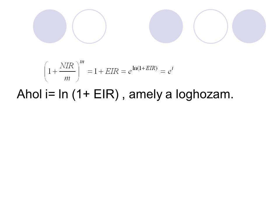 Ahol i= ln (1+ EIR) , amely a loghozam.