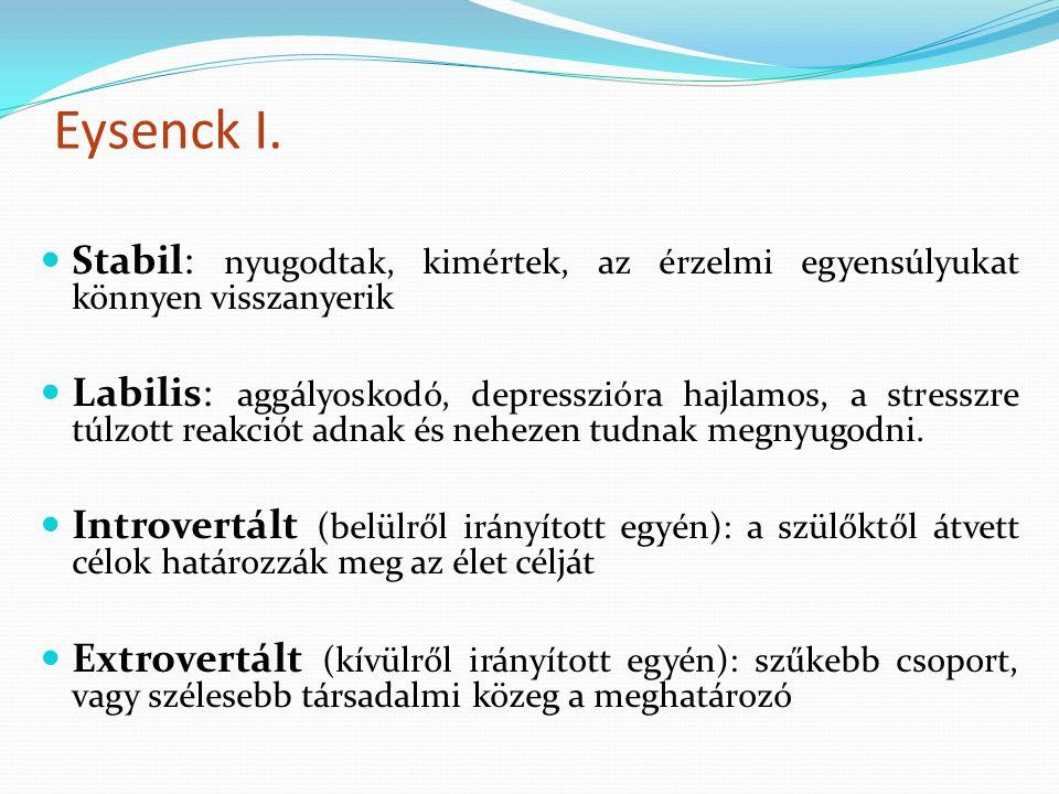 Eysenck I. Stabil: nyugodtak, kimértek, az érzelmi egyensúlyukat könnyen visszanyerik.
