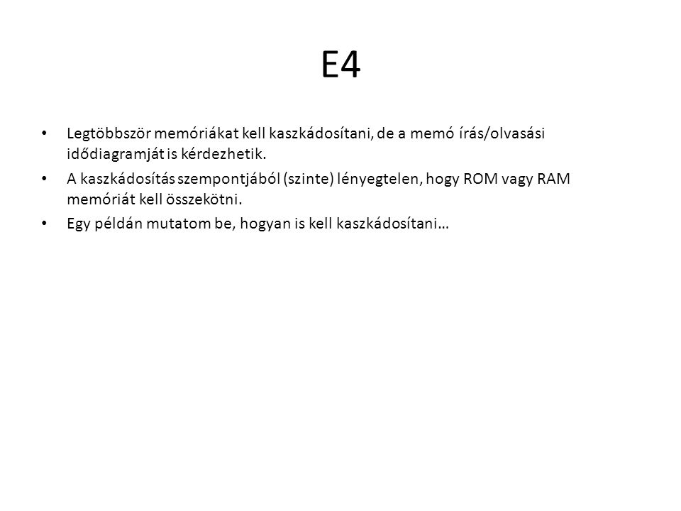 E4 Legtöbbször memóriákat kell kaszkádosítani, de a memó írás/olvasási idődiagramját is kérdezhetik.