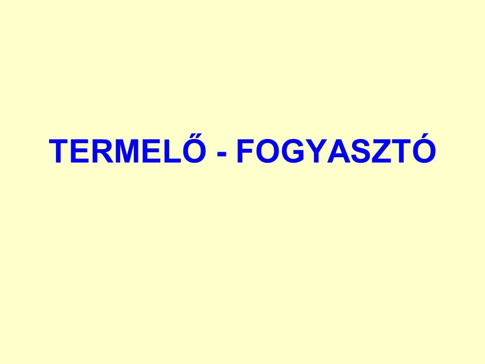 TERMELŐ - FOGYASZTÓ