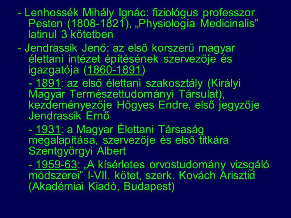 """- Lenhossék Mihály Ignác: fiziológus professzor Pesten (1808-1821), """"Physiologia Medicinalis latinul 3 kötetben"""