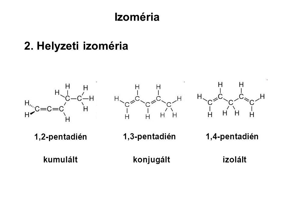 Izoméria 2. Helyzeti izoméria 1,2-pentadién 1,3-pentadién