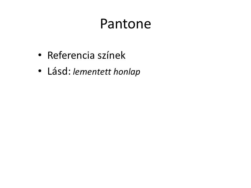 Pantone Referencia színek Lásd: lementett honlap