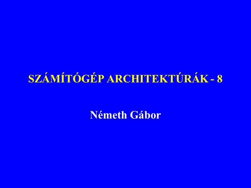 SZÁMÍTÓGÉP ARCHITEKTÚRÁK - 8
