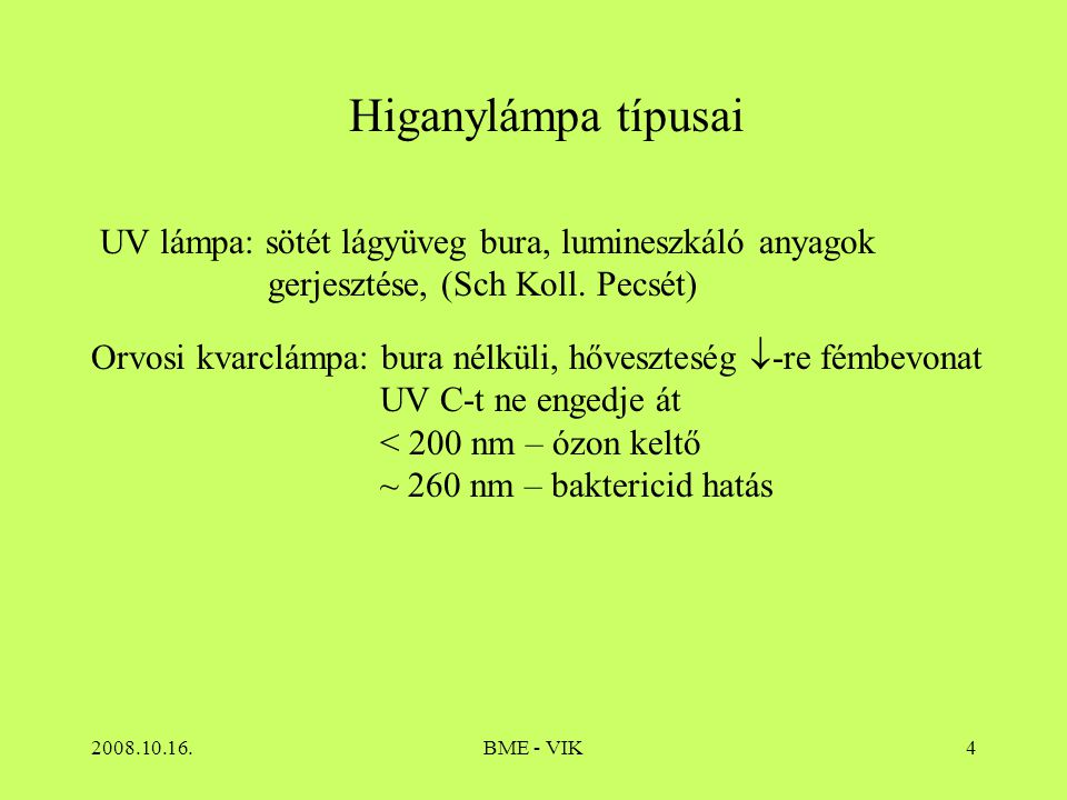 Higanylámpa típusai UV lámpa: sötét lágyüveg bura, lumineszkáló anyagok gerjesztése, (Sch Koll. Pecsét)