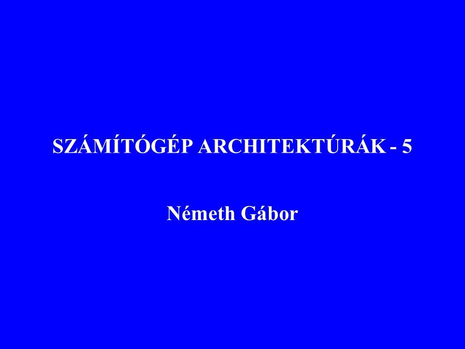 SZÁMÍTÓGÉP ARCHITEKTÚRÁK - 5